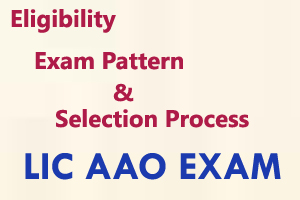 LIC AAO Eligibility Exam Pattern And Selection Process